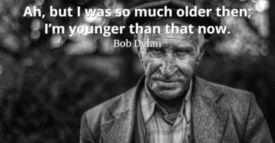 bob-dylan-I-was-so-much-older-then-I'm-younger-than-that-now