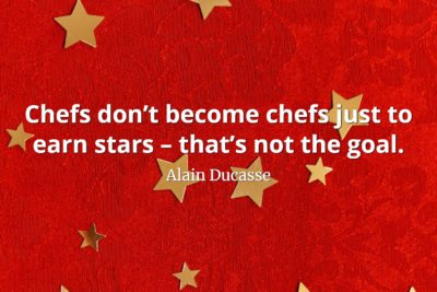 Alain Ducasse Quote Chefs don't become chefs just to earn stars – that's not the goal