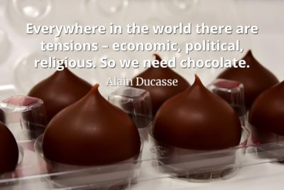 Alain Ducasse Quote Everywhere in the world there are tensions – economic, political, religious. So we need chocolate
