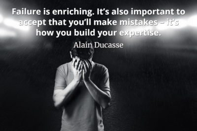 Alain Ducasse Quote Failure is enriching. It's also important to accept that you'll make mistakes – it's how you build your expertise