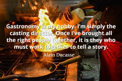 Alain Ducasse Quote Gastronomy is my hobby - I'm simply the casting director