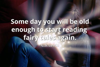C.S. Lewis Quote Some day you will be old enough to start reading fairy tales again