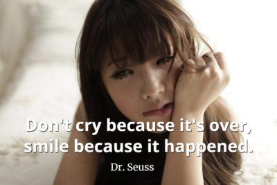 Dr. Seuss Quote Don't cry because it's over, smile because it happened