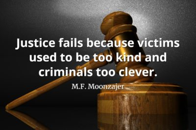 M.F. Moonzajer Quote Justice fails because victims used to bee too kind and criminals too clever