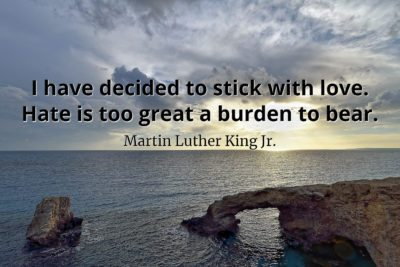Martin Luther King Quote I have decided to stick with love. Hate is too great a burden to bear