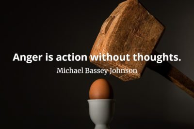 Michael Bassey Johnson Quote Anger is action without thoughts