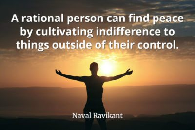 Naval-Navikant-Quote-A-rational-person-can-find-peace-by-cultivating-indifference-to-things-outside-of-their-control