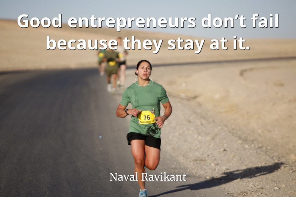 Naval-Ravikant-Quote-Good-entrepreneurs-don't-fail-because-they-stay-at-it