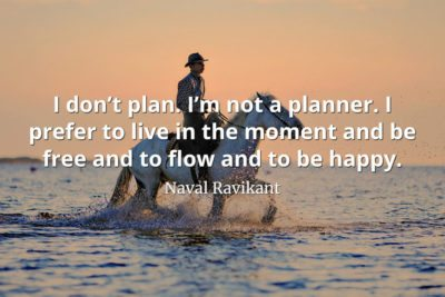 Naval-Ravikant-Quote-I-don't-plan.-I'm-not-a-planner.-I-prefer-to-live-in-the-moment-and-be-free-and-to-flow-and-to-be-happy