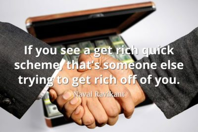 Naval-Ravikant-Quote-If-you-see-a-get-rich-quick-scheme-that's-someone-else-trying-to-get-rich-off-of-you