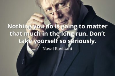 Naval-Ravikant-Quote-Nothing-you-do-is-going-to-matter-that-much-in-the-long-run.-Don't-take-yourself-so-seriously
