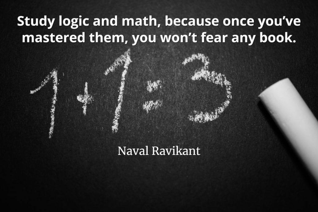 Naval-Ravikant-Quote-Study-logic-and-math-because-once-you've-mastered-them-you-won't-fear-any-book