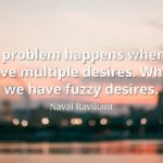 Naval-Ravikant-Quote-The-problem-happens-when-we-have-multiple-desires.-When-we-have-fuzzy-desires