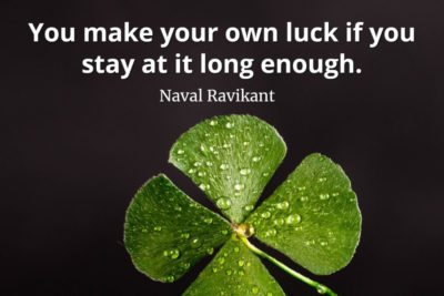 Naval-Ravikant-Quote-You-make-your-own-luck-if-you-stay-at-it-long-enough