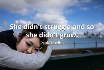 Paulo Coelho Quote She didn't struggle and so she didn't grow