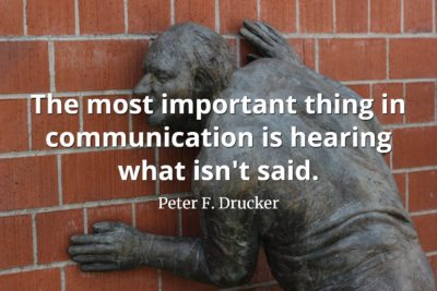 Peter F. Drucker quote The most important thing in communication is hearing what isn't said