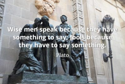 Plator Quote - Wise men speak because they have something to say, fools speak because they have to say something