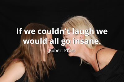 Robert Frost Quote If we couldn't laugh we would all go insane