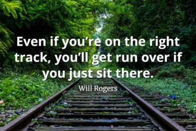 Will-Rogers-Quote-Even-if-you're-on-the-right-track-you'll-get-run-over-if-you-just-sit-there