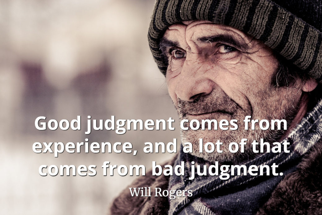 Will-Rogers-Quote-Good-judgment-comes-from-experience-and-a-lot-of-that-comes-from-bad-judgment