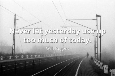Will-Rogers-Quote-Never-let-yesterday-use-up-too-much-of-today
