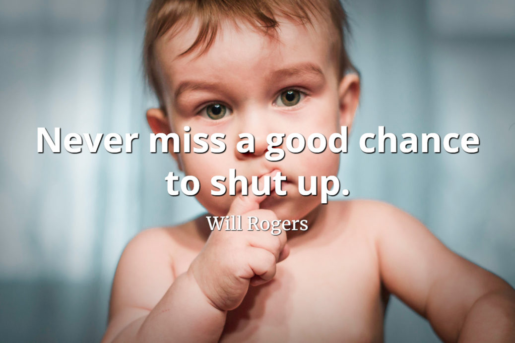Will-Rogers-Quote-Never-miss-a-good-chance-to-shut-up