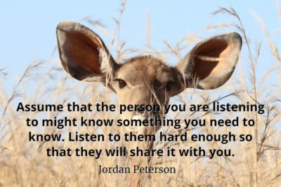 jordan-peterson-quote-Assume-that-the-person-you-are-listening-to-might-know-something-you-need-to-know