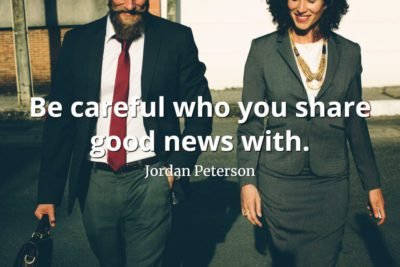 jordan-peterson-quote-Be-careful-who-you-share-good-news-with