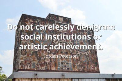 jordan-peterson-quote-Do-not-carelessly-denigrate-social-institutions-or-artistic-achievements.