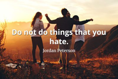 jordan-peterson-quote-Do-not-do-the-things-you-hate