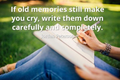jordan-peterson-quote-If-old-memories-still-make-you-cry-write-them-down-carefully-and-completely