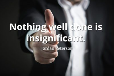 jordan-peterson-quote-Nothing-well-done-is-insignificant