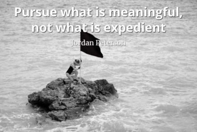 jordan-peterson-quote-Pursue-what-is-meaningful-not-what-is-expedien