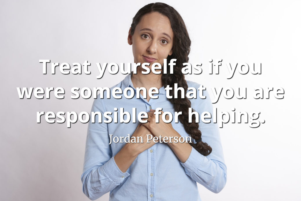 jordan-peterson-quote-Treat-yourself-as-if-you-were-someone-that-you-are-responsible-for-helping