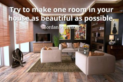 jordan-peterson-quote-Try-to-make-one-room-in-your-house-as-beautiful-as-possible
