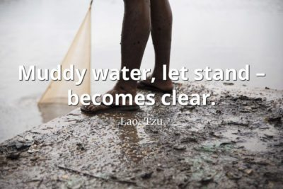 lao-tzo quote Muddy water let stand becomes clear