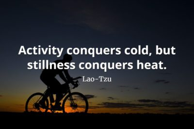 lao-tzu quote Activity conquers cold, but stillness conquers heat