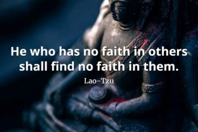 lao-tzu quote He who has no faith in others shall find no faith in them