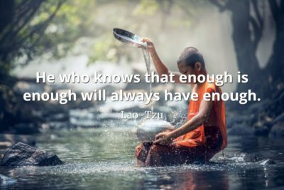 lao-tzu quote He who knows that enough is enough will always have enough