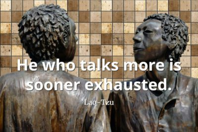 lao-tzu quote He who talks more is sooner exhausted
