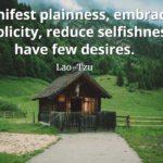 lao-tzu quote Manifest plainness, embrace simplicity, reduce selfishness, have few desires