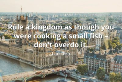 lao-tzu quote Rule a kingdom as though you were cooking a small fish – don't overdo it.