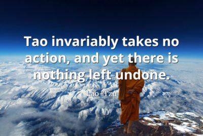 lao-tzu quote Tao invariably takes no action, and yet there is nothing left undone