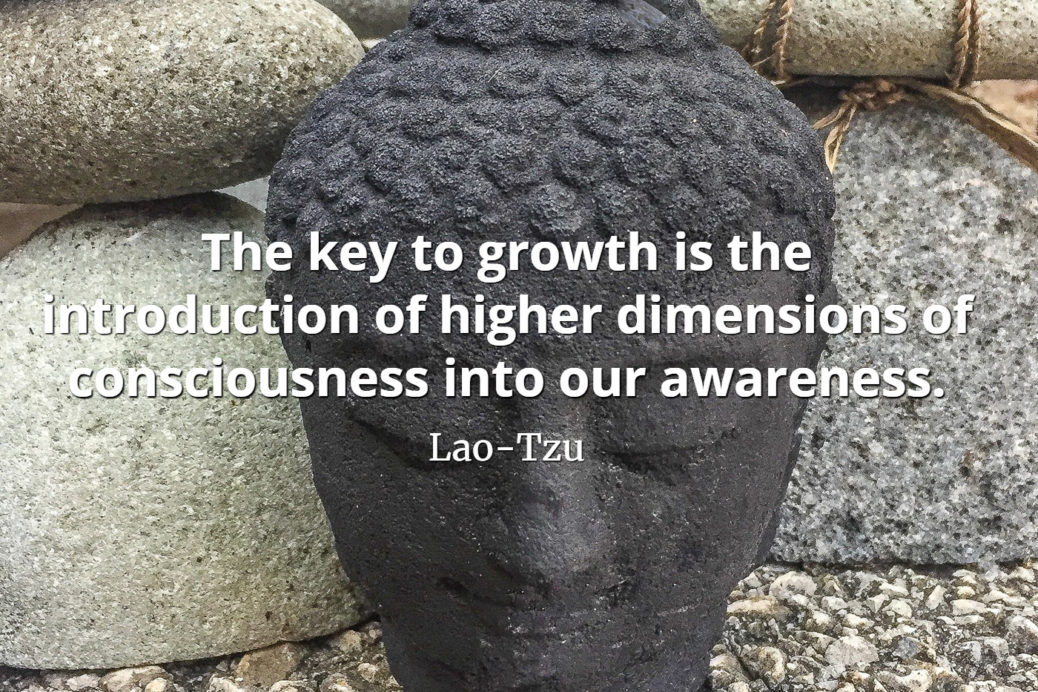 lao-tzu quote The key to growth is the introduction of higher dimensions of consciousness into our awareness