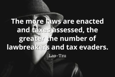 lao-tzu quote The more laws are enacted and taxes assessed, the greater the number of lawbreakers and tax evaders
