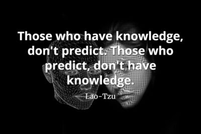 lao-tzu quote Those who have knowledge, don't predict. Those who predict, don't have knowledge