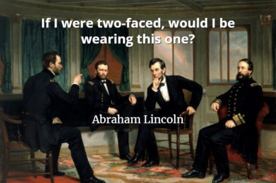 Abraham Lincoln quote If I were two-faced, would I be wearing this one