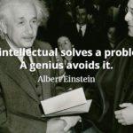 Albert Einstein quote An intellectual solves a problem. A genius avoids it.