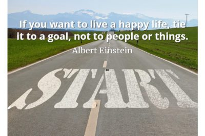 Albert Einstein quote If you want to live a happy life, tie it to a goal, not to people or things.