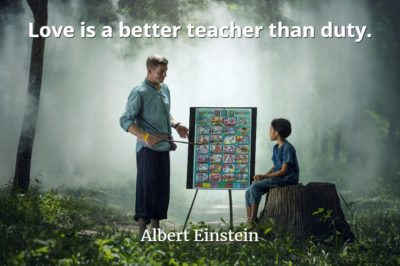 Albert Einstein quote Love is a better teacher than duty.